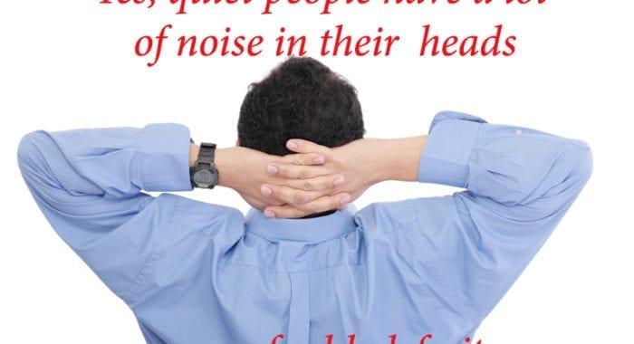 Sim, pessoas caladas tem muito barulho em suas cabeças